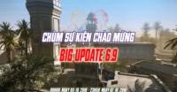 Chùm sự kiện chào mừng BIG UPDATE 6.9