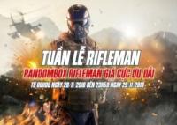 Tuần lễ Rifleman - Randombox Rifleman giá cực Ưu đãi