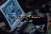 Hướng dẫn tải game và cập nhật game Warface