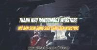 Thánh nhọ randombox webstore - Mở bán skin siêu chất!