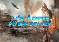 Tuần lễ Sniper - Mở Bán Skin Hiếm