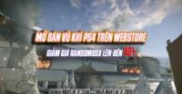 Đăng nhập nhận quà - Mở bán vũ khí PS4 trên webstore